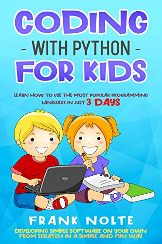 Coding With Python for Kids: Learn How to Use the Most Popular Programming Language in Just 3 Days Developing Simple Software Front Cover