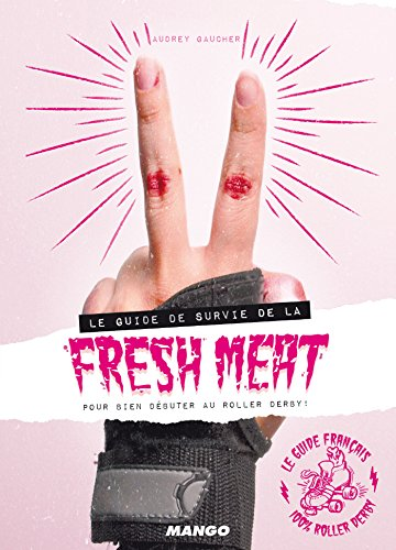 Le guide de survie de la fresh meat pour bien débuter au roller derby ! (Sports extrêmes) (French Edition)