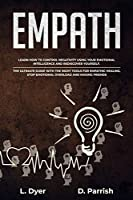 Empath: Learn How to Control Negativity Using Your Emotional Intelligence and Rediscover Yourself. The Ultimate Guide with the Right Tools for Empathic Healing, Stop Emotional Overload and Making Friends