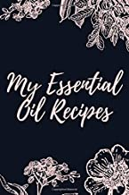 My Essential Oil Recipes: Blank Journal Notebook with Bonus Recipes for Men and Women Who Love Aromatherapy to Record Most Used Blends