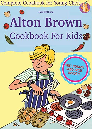 Alton Brown Cookbook For Kids: Complete Cookbook for Young Chefs (America's Test Kitchen Kids 2)
