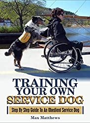 Image: Service Dog: Training Your Own Service Dog: Step By Step Guide To An Obedient Service Dog (Revised 2nd Edition!) (Book 1) | Kindle Edition | by Max Matthews (Author). Publication Date: December 22, 2017