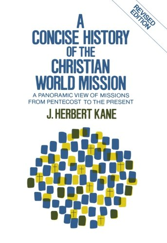 Concise History of the Christian World Mission, A: A Panoramic View of Missions from Pentecost to the Present