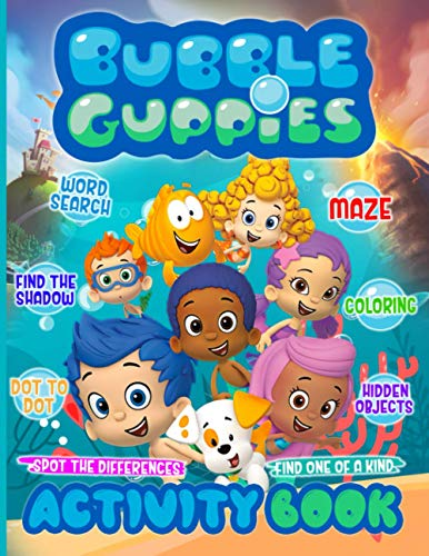 Bubble Guppies Activity Book: Special Hidden Objects, Spot Differences, Maze, One Of A Kind, Dot To Dot, Word Search, Coloring, Find Shadow Activities Books For Adult, Kid