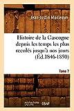 Histoire de la Gascogne depuis les temps les plus reculés jusqu'à nos jours. Tome 7 (Éd.1846-1850)