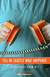 Image: Tell Me Exactly What Happened: Dispatches from 911, by Caroline Burau (Author). Publisher: Minnesota Historical Society Press; 1 edition (September 1, 2016)