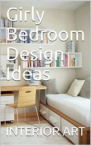 Girly Bedroom Design Ideas Ebook Arch Markus Amazon Co Uk Kindle Store