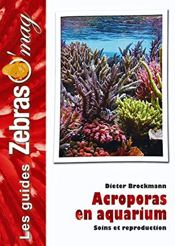 Acroporas en aquarium: soins et reproduction (French Edition)