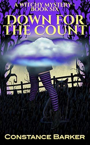 Down for the Count (Witches Be Crazy Cozy Witch Mystery Series Book 6) by [Constance Barker]