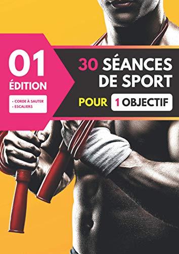 30 Séances de sport pour 1 objectif: Livre de sport pour une préparation physique, pour maigrir pour la remise en forme, pour débutant, passionné ou expert.
