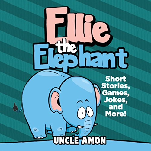 Ellie the Elephant: Short Stories, Games, Jokes, and More! Audiobook By Uncle Amon cover art