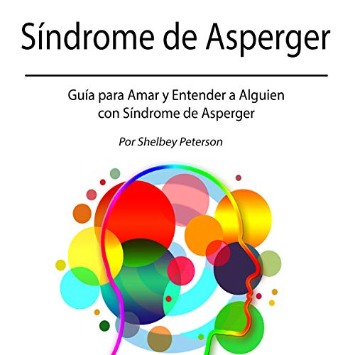 Síndrome de Asperger: Guía para Amar y Entender a Alguien con Síndrome de Asperger [Asperger's Syndrome: A Guide to Love and Understand Someone with Asperger's Syndrome] audiobook cover art