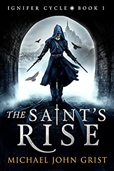The Saint's Rise: An Epic Fantasy Adventure (Ignifer Cycle Book 1) by [Michael John Grist]