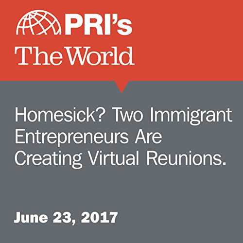 Homesick? Two Immigrant Entrepreneurs Are Creating Virtual Reunions. audiobook cover art