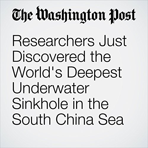 Researchers Just Discovered the World's Deepest Underwater Sinkhole in the South China Sea  audiobook cover art
