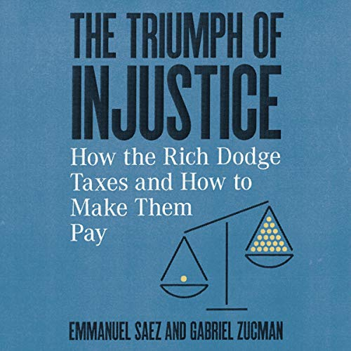 The Triumph of Injustice Audiobook By Emmanuel Saez,                                                                                        Gabriel Zucman cover art