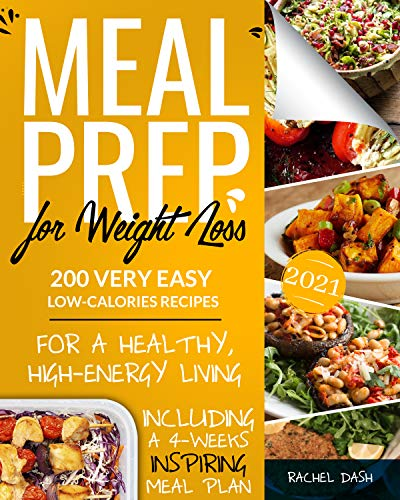 Meal Prep for Weight Loss: 200 Very Easy Low-Calories Recipes for a Healthy and High-Energy Living   Including a 4-Weeks Inspiring Meal Plan