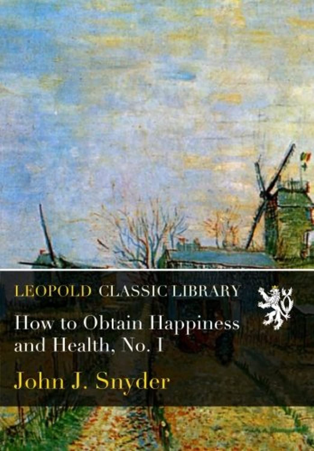 How to Obtain Happiness and Health, No. I
