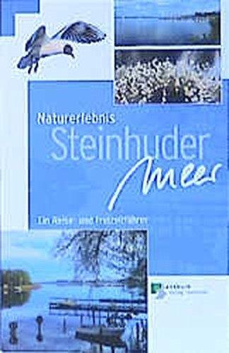 Naturerlebnis Steinhuder Meer. Ein Reise- und Freizeitführer.