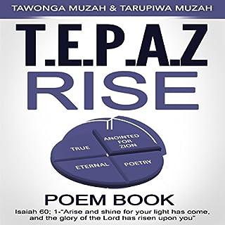 Tepaz Rise                   By:                                                                                                                                 Tawonga Muzah,                                                                                        Tarupiwa Muzah                               Narrated by:                                                                                                                                 Lynn Benson                      Length: 23 mins     25 ratings     Overall 5.0