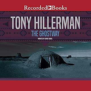 The Ghostway                   By:                                                                                                                                 Tony Hillerman                               Narrated by:                                                                                                                                 George Guidall                      Length: 7 hrs and 8 mins     305 ratings     Overall 4.7