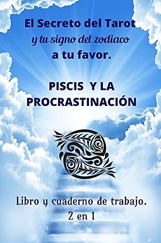 El secreto del tarot y tu signo del zodiaco a tu favor: Piscis y la Procrastinacion Libro y cuaderno de trabajo 2 en 1 (Spanish Edition)