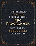 Rpg Programmer Lined Notebook - I Never Asked To Be The Professional Rpg Programmer But Here I'm Absolutely Crushing It Job Title Working Cover Daily ... Passion, Daily Journal, Budget Tracker, Bill,