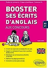 Booster ses écrits d'anglais aux concours : Spécial écoles de commerce, prépas scientifiques et Sciences Po. B2-C1
