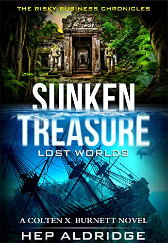 Sunken Treasure  Lost Worlds: A Colten X. Burnett Novel (The Risky Business Chronicles Book 1) by [Hep Aldridge]