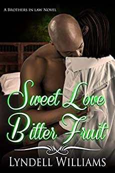 Sweet Love, Bitter Fruit (Brothers in Law Book 2) by [Lyndell Williams]