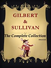 Gilbert and Sullivan, The Complete Collection (Illustrated)