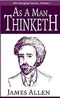 As a Man Thinketh (Life-Changing Classics Ser)