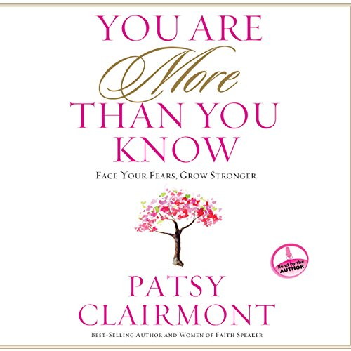 You Are More Than You Know     Face Your Fears, Grow Stronger              By:                                                                                                                                 Patsy Clairmont                               Narrated by:                                                                                                                                 Patsy Clairmont                      Length: 3 hrs and 29 mins     43 ratings     Overall 4.8