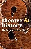 Theatre & History (Theatre And) - Rebecca Schneider