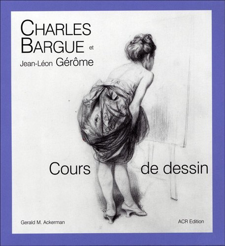 Charles Bargue et Jean-L?de?ed???on G?de?ed???r?de?ed???me (French Edition) by Gerald M. Ackerman (2011-06-20)