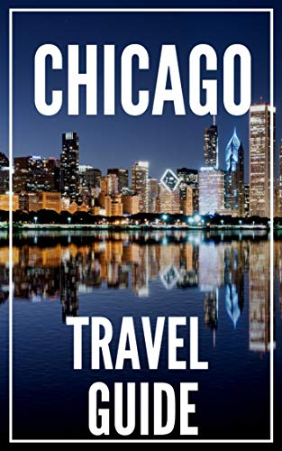 Chicago Travel Guide 2021 - The Locals Travel Guide For Your Trip to Chicago ( Illinois - USA ) (English Edition)