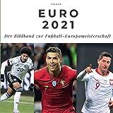 Euro 2021: Der Bildband zur Fußball-Europameisterschaft: Der Bildband zur Fußball-Europameisterschaft. Sonderausgabe, verfügbar nur bei Amazon