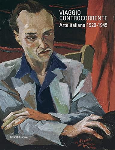 Viaggio controcorrente. Arte italiana 1920-1945. Ediz. illustrata