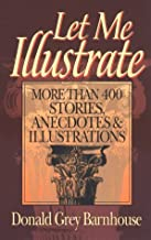 Let Me Illustrate: More Than 400 Stories, Anecdotes & Illustrations