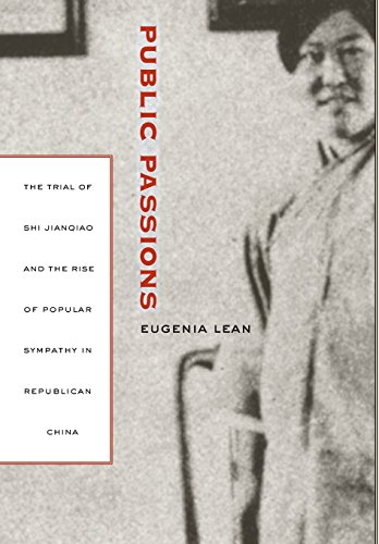 Public Passions: The Trial of Shi Jianqiao and the Rise of Popular Sympathy in Republican China by Eugenia Lean