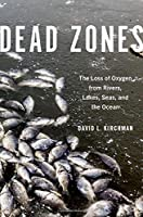 Dead Zones: The Loss of Oxygen from Rivers, Lakes, Seas, and the Ocean