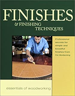 Finishes & Finishing Techniques: Professional Secrets for Simple & Beautiful Finish (Essentials of Woodworking)