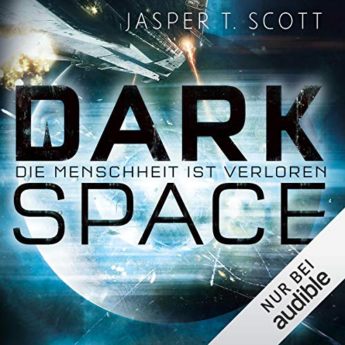 Die Menschheit ist verloren     Dark Space 1              By:                                                                                                                                 Jasper T. Scott                               Narrated by:                                                                                                                                 Matthias Lühn                      Length: 5 hrs and 38 mins     Not rated yet     Overall 0.0