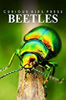 Beetles - Curious Kids Press: Kids book about animals and wildlife, Children's books 4-6 by Curious Kids Press(2014-07-10)