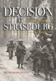 Decision at Strasbourg: Ike's Strategic Mistake to Halt the Sixth Army Group at the Rhine in 1944