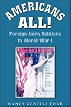 Americans All!: Foreign-born Soldiers in World War I (Williams-Ford Texas A&M University Military History Series Book 73)