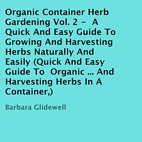 Organic Container Herb Gardening, Volume 2 audiobook cover art