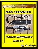 One Machete, Three Bushcraft Knives: Making Three Bushcraft knives from one machete and combining them into one sheath. (English Edition)