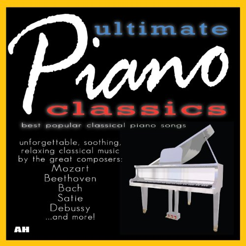 100 Ultimate Piano Classics: Best Popular Songs and Unforgettable Soothing Solo Relaxing Classical Music