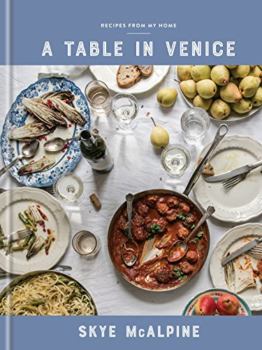 A Table in Venice: Recipes from My Home: A Cookbook